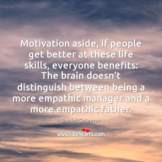 Motivation aside, if people get better at these life skills, everyone benefits: Daniel Goleman Picture Quote