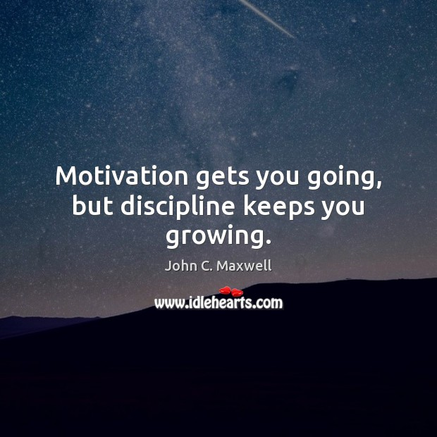 Image, Motivation gets you going, but discipline keeps you growing.