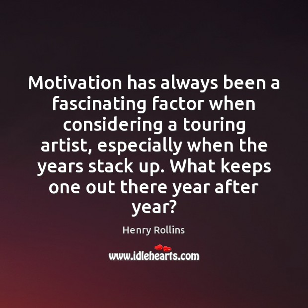 Image, Motivation has always been a fascinating factor when considering a touring artist,