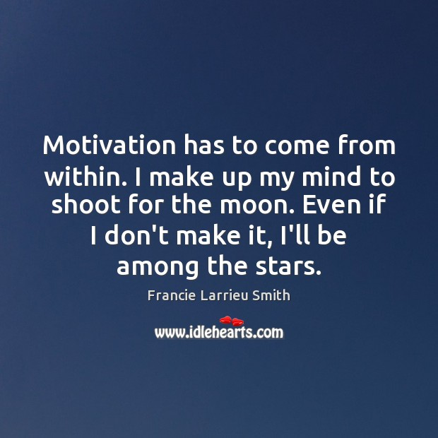 Motivation has to come from within. I make up my mind to Image