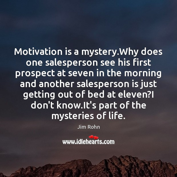 Motivation is a mystery.Why does one salesperson see his first prospect Image