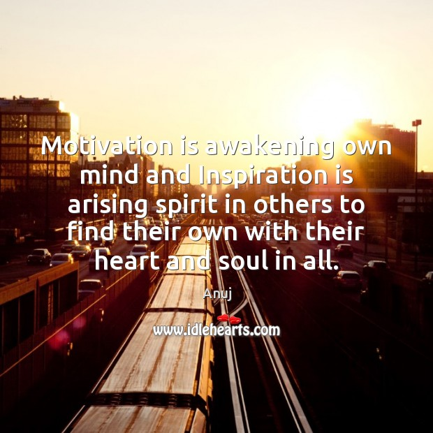 Image, Motivation is awakening own mind and Inspiration is arising spirit in others