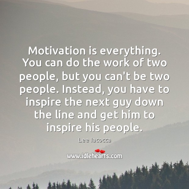Motivation is everything. You can do the work of two people, but Image