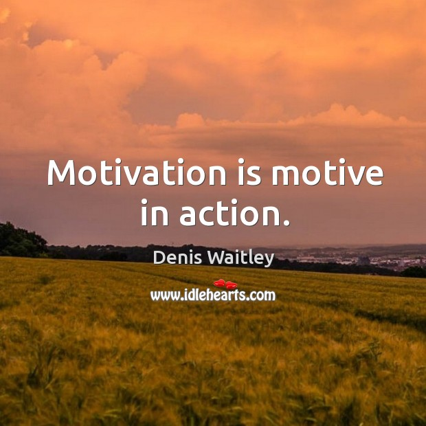 Motivation is motive in action. Image