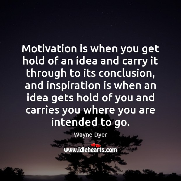Image, Motivation is when you get hold of an idea and carry it