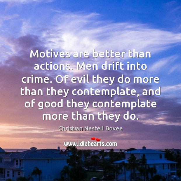 Motives are better than actions. Men drift into crime. Of evil they Image
