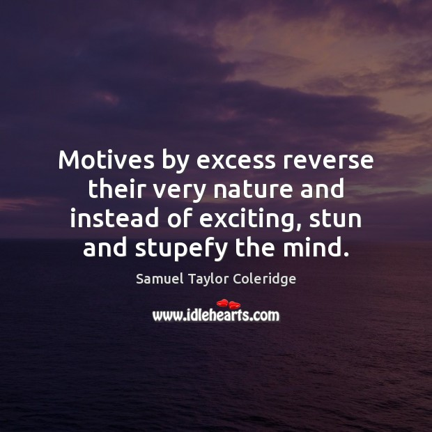 Motives by excess reverse their very nature and instead of exciting, stun Image