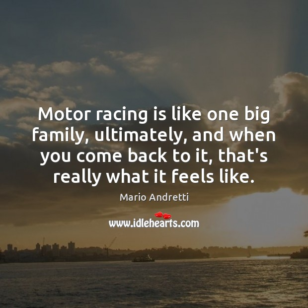 Motor racing is like one big family, ultimately, and when you come Racing Quotes Image