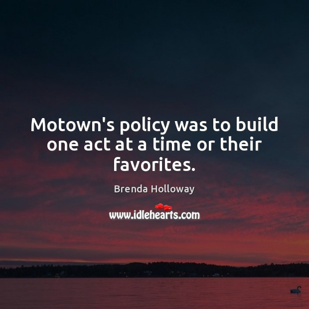 Image, Motown's policy was to build one act at a time or their favorites.