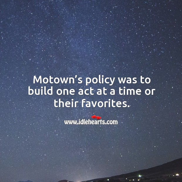 Motown's policy was to build one act at a time or their favorites. Image