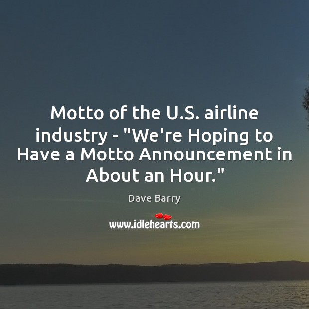 """Image, Motto of the U.S. airline industry – """"We're Hoping to Have"""