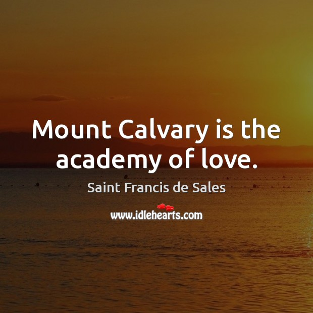 Mount Calvary is the academy of love. Image