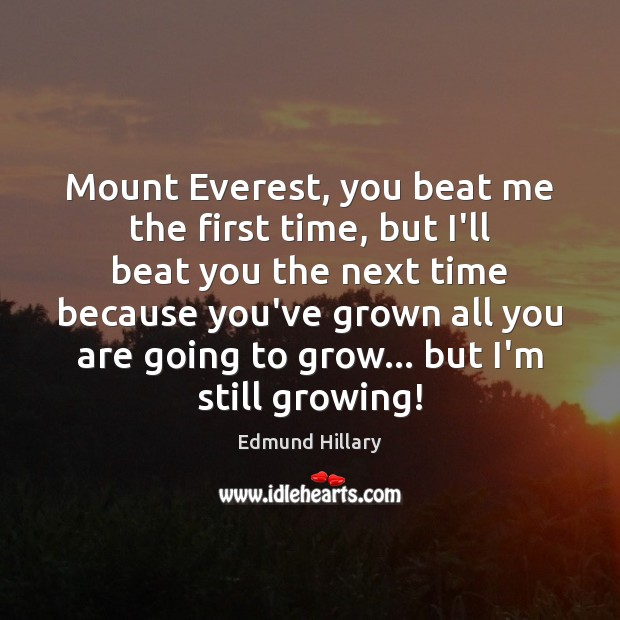 Mount Everest, you beat me the first time, but I'll beat you Image