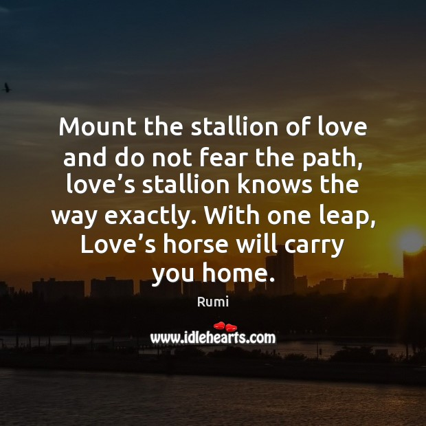 Image, Mount the stallion of love and do not fear the path, love'