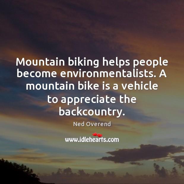 Mountain biking helps people become environmentalists. A mountain bike is a vehicle Image