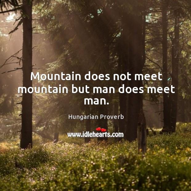 Image, Mountain does not meet mountain but man does meet man.