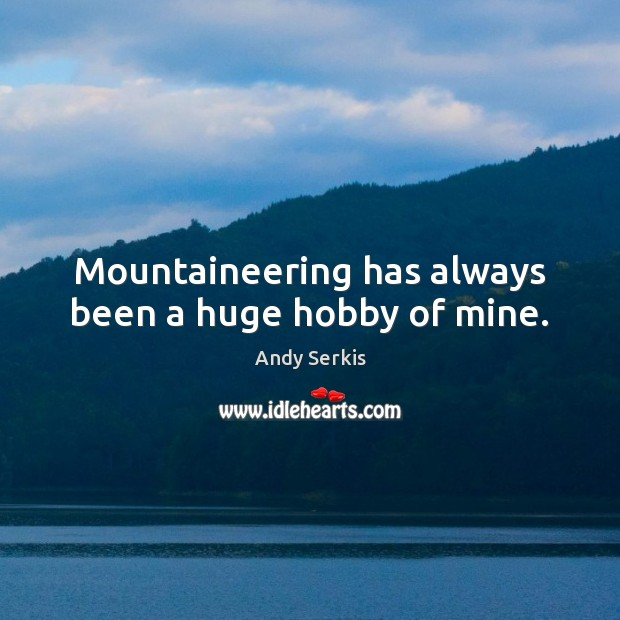 Image, Mountaineering has always been a huge hobby of mine.