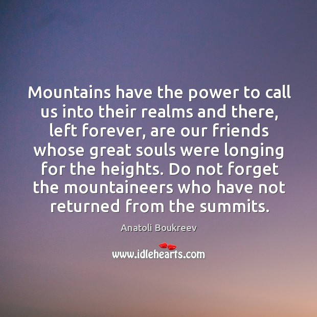 Image, Mountains have the power to call us into their realms and there,