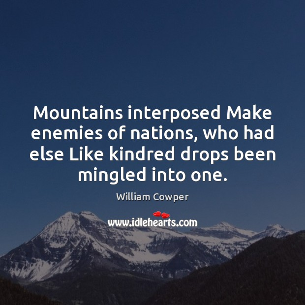 Mountains interposed Make enemies of nations, who had else Like kindred drops Image