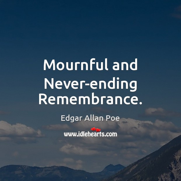 Mournful and Never-ending Remembrance. Edgar Allan Poe Picture Quote