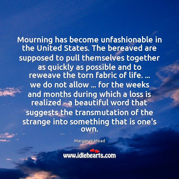 Mourning has become unfashionable in the United States. The bereaved are supposed Image