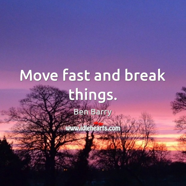 Image, Move fast and break things.
