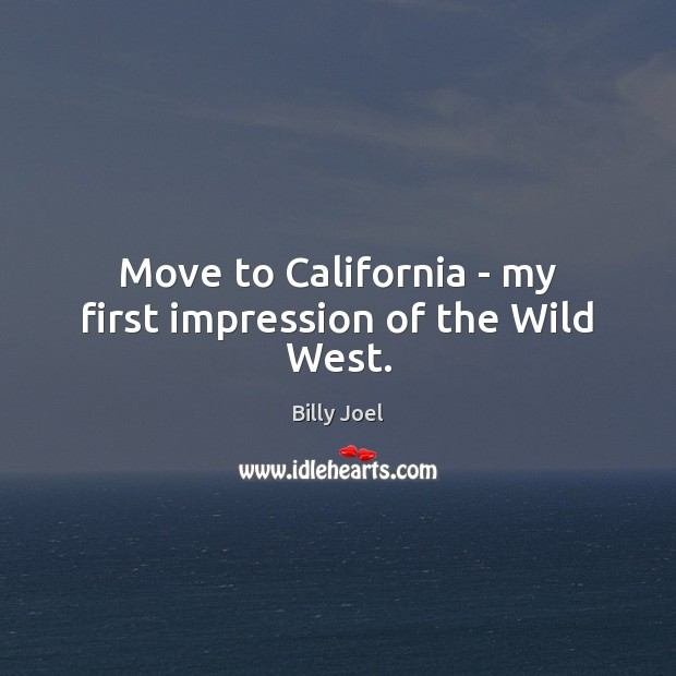 Move to California – my first impression of the Wild West. Image