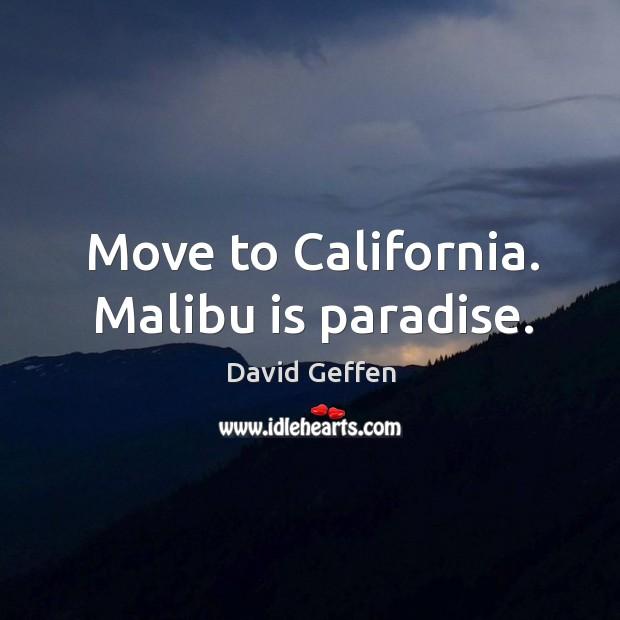 Move to california. Malibu is paradise. Image