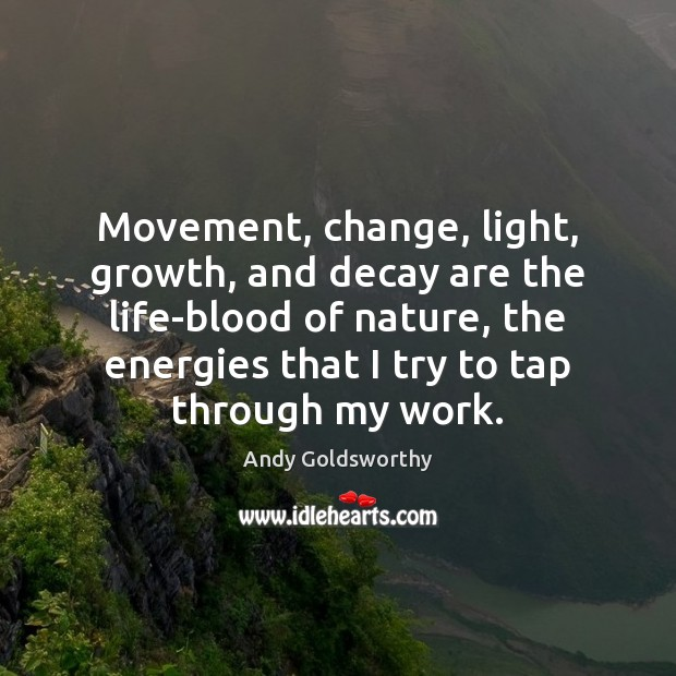 Image, Movement, change, light, growth, and decay are the life-blood of nature, the