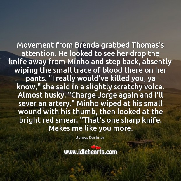 Image, Movement from Brenda grabbed Thomas's attention. He looked to see her drop