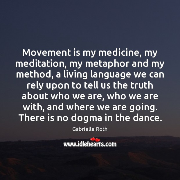 Image, Movement is my medicine, my meditation, my metaphor and my method, a