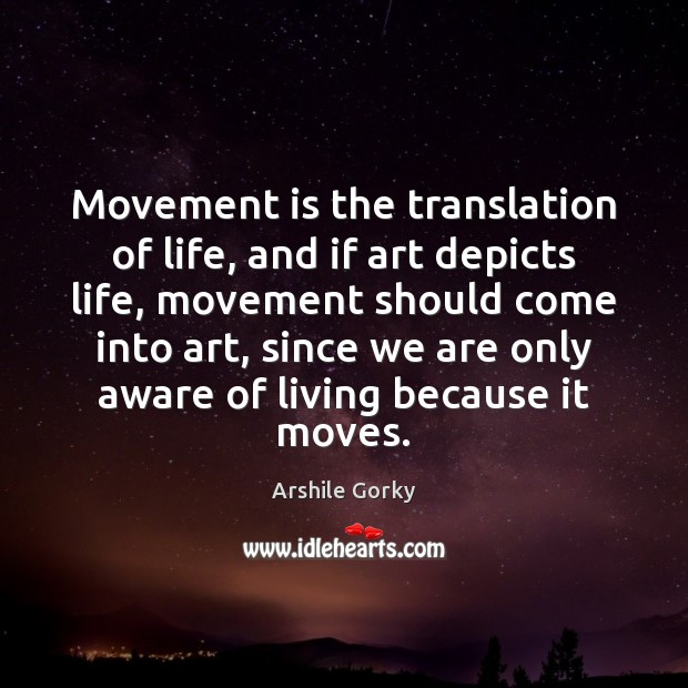Movement is the translation of life, and if art depicts life, movement Image