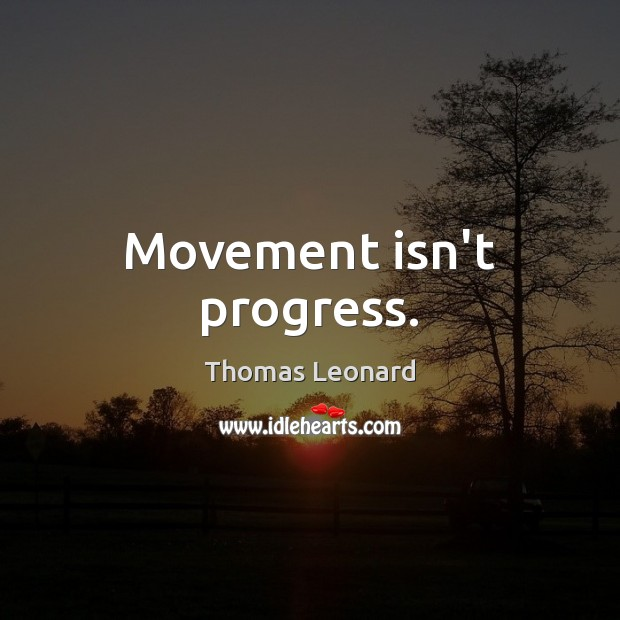 Movement isn't progress. Image