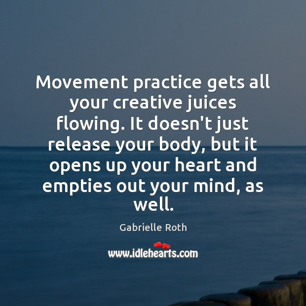 Image, Movement practice gets all your creative juices flowing. It doesn't just release