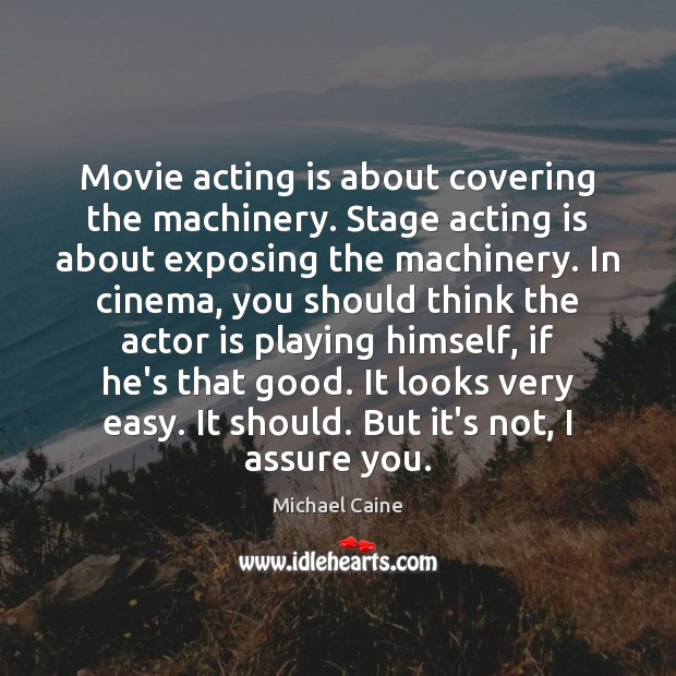 Movie acting is about covering the machinery. Stage acting is about exposing Image