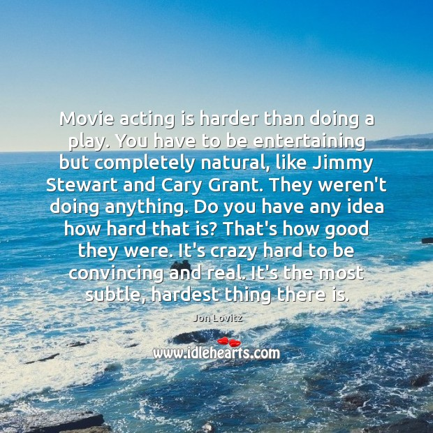 Movie acting is harder than doing a play. You have to be Jon Lovitz Picture Quote