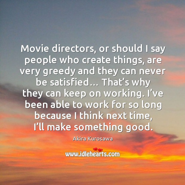 Movie directors, or should I say people who create things, are very greedy and Image