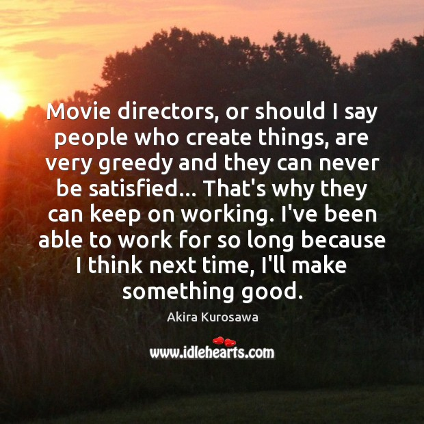 Image, Movie directors, or should I say people who create things, are very