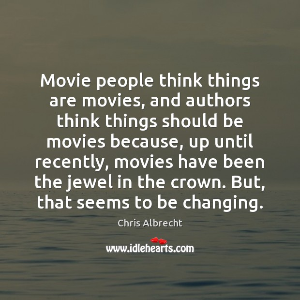 Movie people think things are movies, and authors think things should be Image