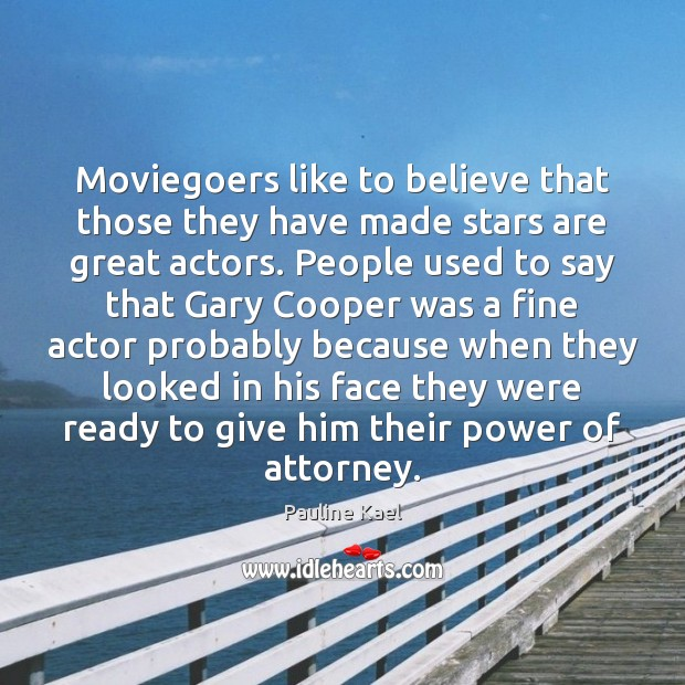 Moviegoers like to believe that those they have made stars are great Image