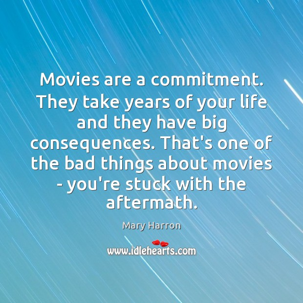 Movies are a commitment. They take years of your life and they Mary Harron Picture Quote