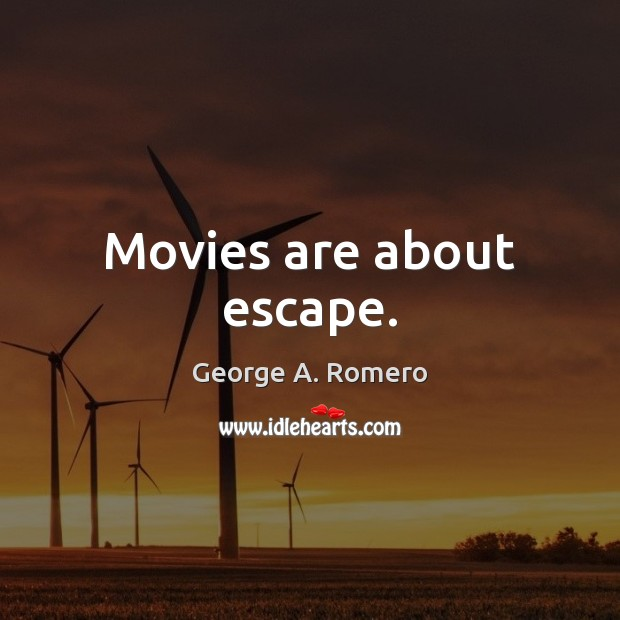 Movies are about escape. George A. Romero Picture Quote