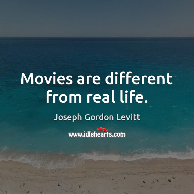 Image, Movies are different from real life.