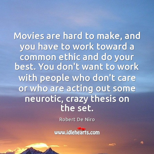 Image, Movies are hard to make, and you have to work toward a