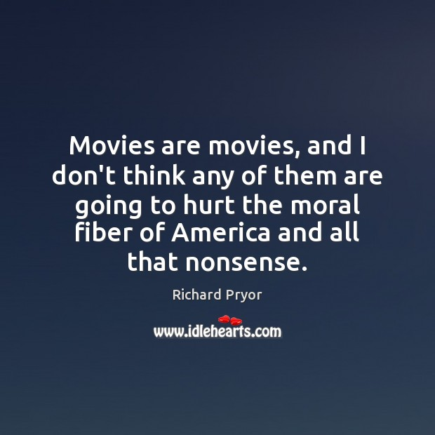 Movies are movies, and I don't think any of them are going Richard Pryor Picture Quote