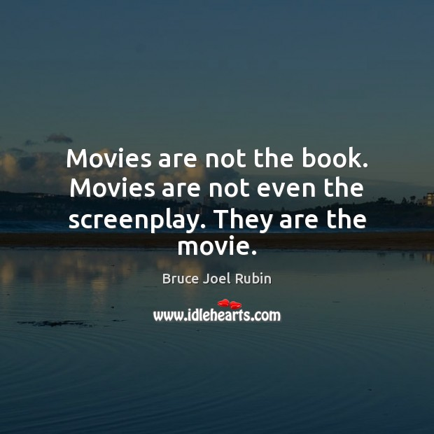 Movies are not the book. Movies are not even the screenplay. They are the movie. Image