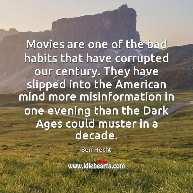 Image, Movies are one of the bad habits that have corrupted our century.