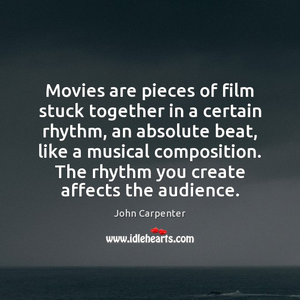 Image, Movies are pieces of film stuck together in a certain rhythm, an