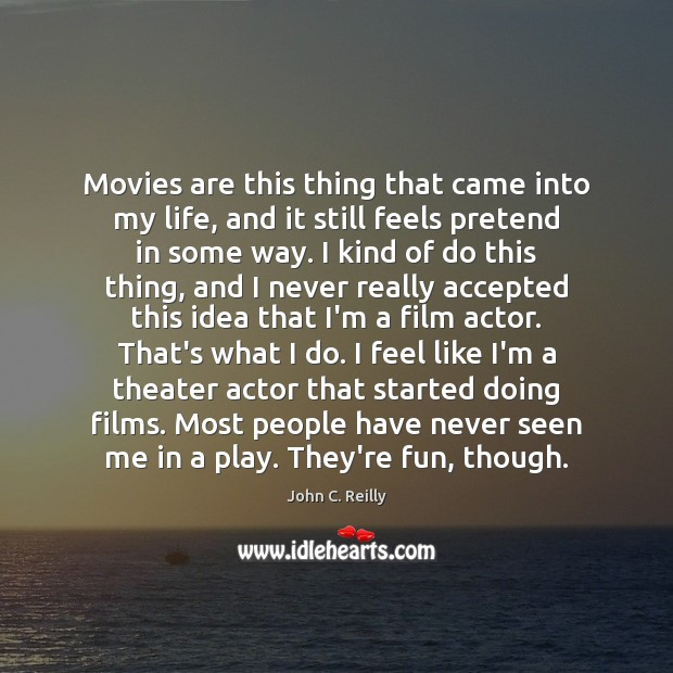 Movies are this thing that came into my life, and it still Pretend Quotes Image