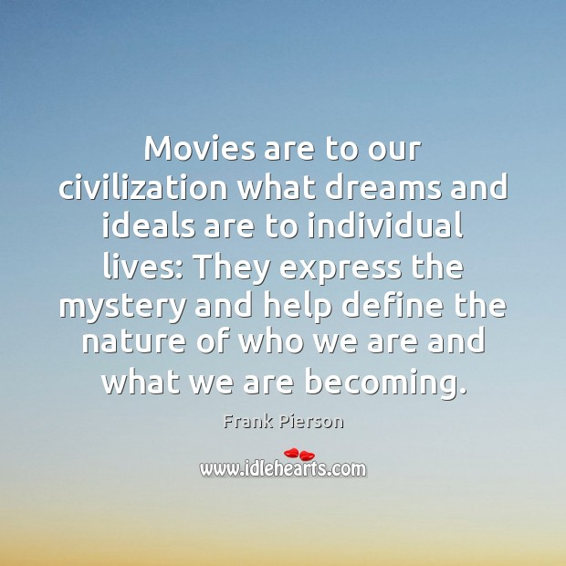 Movies are to our civilization what dreams and ideals are to individual Movies Quotes Image
